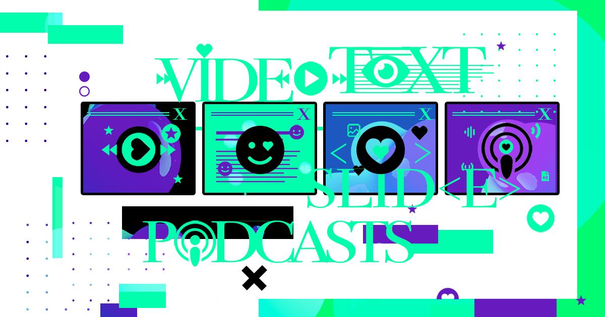 Video, Podcasts, Text oder Slide ...